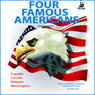 Four Famous Americans: Benjamin Franklin, Abraham Lincoln, Daniel Webster, and George Washington (Unabridged) Audiobook, by James Baldwin