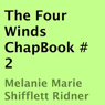 The Four Winds ChapBook, Book 2 (Unabridged), by Melanie Marie Shifflett Ridner