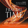 Fractal Time: The Secret of 2012 and a New World Age Audiobook, by Gregg Braden
