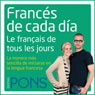 Frances de cada dia (Everyday French): La manera mas sencilla de iniciarse en la lengua francesa (Unabridged) Audiobook, by Pons Idiomas