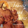 Francis and Jesus (Unabridged) Audiobook, by Murray Bodo