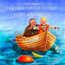 Freddie Goes Fishing with Grandpa: Freddie and Foxy, Book 1 (Unabridged), by Dagbjort Asgeirsdottir