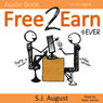 Free 2 Earn 4Ever: How Your Videos Will Save the Economy and Change the World (Unabridged) Audiobook, by S. J. August