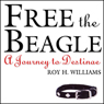 Free the Beagle: A Journey to Destinae (Unabridged) Audiobook, by Roy H. Williams