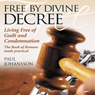Free by Divine Decree: Living Free of Guilt and Condemnation (Unabridged), by Paul Johansson