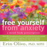 Free Yourself from Anxiety: A Mind-Body Prescription, by Erin Olivio