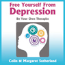 Free Yourself from Depression: Be Your Own Therapist (Unabridged) Audiobook, by Colin Sutherland