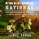 Freedom National: The Destruction of Slavery in the United States, 1861-1865 (Unabridged), by James Oakes