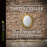The Freedom of Self-Forgetfulness: The Path to True Christian Joy (Unabridged), by Timothy Keller