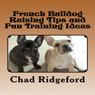 French Bulldog: Raising Tips and Fun Training Ideas (Unabridged), by Chad Ridgeford
