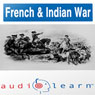 The French and Indian War AudioLearn Study Guide (AudioLearn US History Series) (Unabridged) Audiobook, by AudioLearn Editors