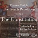 The French Revolution, Volume 2: The Constitution (Unabridged), by Thomas Carlyle