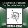 Fresh Customer Service: The Executive Summary (Unabridged) Audiobook, by Michael D. Brown