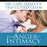 From Anger to Intimacy (Unabridged), by Gary Smalley