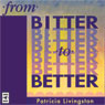 From Bitter to Better Audiobook, by Patricia Livingston