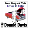 From Black and White to Living in Color (Unabridged) Audiobook, by Donald Davis