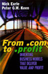 From .com to .profit: Inventing Business Models that Deliver Value and Profit, by Nick Earle