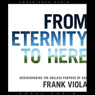 From Eternity to Here: Rediscovering the Ageless Purpose of God (Unabridged), by Frank Viola