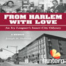 From Harlem with Love: An Ivy Leaguers Inner City Odyssey (Unabridged) Audiobook, by Joseph Holland
