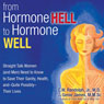 From Hormone Hell to Hormone Well: Straight Talk Women (and Men) Need to Know to Save Their Sanity, Health, and - Quite Possibly - Their Lives (Unabridged), by C. W. Randolph Jr.