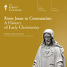 From Jesus to Constantine: A History of Early Christianity Audiobook, by The Great Courses