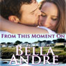 From This Moment On: The Sullivans, Book 2 (Unabridged) Audiobook, by Bella Andre