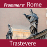 Frommers Rome: Trastevere Walking Tour, by Alexis Lipsitz Flippin