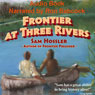 Frontier at Three Rivers (Unabridged), by Sam Hossler