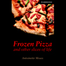 Frozen Pizza and Other Slices of Life (Unabridged), by Antoinette Moses