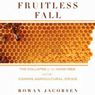 Fruitless Fall: The Collapse of the Honey Bee and the Coming Agricultural Crisis (Unabridged) Audiobook, by Rowan Jacobsen