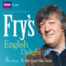 Frys English Delight - Series 3, Episode 2: He Said She Said Audiobook, by Stephen Fry