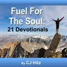 Fuel for the Soul: 21 Devotionals That Nourish (Unabridged), by C. J. Hitz