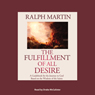 The Fulfillment of All Desire: A Guidebook for the Journey to God Based on the Wisdom of the Saints (Unabridged), by Ralph Martin