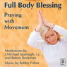 Full Body Blessing: Praying with Movement, by J. Michael Sparough