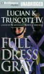 Full Dress Gray (Unabridged) Audiobook, by Lucian K. Truscott IV
