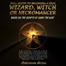 Full Guide to Becoming a Real Wizard, Witch or Necromancer (Unabridged), by Osari The Wise