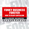 Funky Business Forever: How to Enjoy Capitalism (Unabridged), by Kjell A Nordstrom