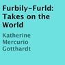 Furbily-Furld Takes on the World (Unabridged) Audiobook, by Katherine Mercurio Gotthardt