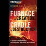 Furnace of Creation, Cradle of Destruction: Earthquakes, Volcanoes, and Tsunamis (Unabridged) Audiobook, by Roy Chester