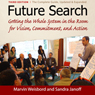 Future Search: Getting the Whole System in the Room for Vision, Commitment, and Action (Unabridged), by Marvin Weisbord