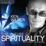 The Future of Spirituality: Why It Must Be Integral Audiobook, by Ken Wilber
