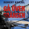 Ga Over gransen (Crossing the Line) (Unabridged), by Robert Karjel