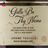 Gallo Be Thy Name: The Inside Story of How One Family Rose to Dominate the U.S. Wine Market (Unabridged), by Jerome Tuccille