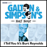 Galton & Simpsons Half Hour: I Tell You Its Burt Reynolds, by Ray Galton