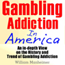 Gambling Addiction in America: An In-Depth View on the History and Trend of Gambling Addiction (Unabridged) Audiobook, by William Manheimer