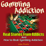 Gambling Addiction: Real Stories from Addicts and How to Beat Gambling Addiction (Unabridged) Audiobook, by Jake Ploeth