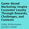 Game-Based Marketing: Inspire Customer Loyalty Through Rewards, Challenges, and Contests (Unabridged), by Gabe Zichermann