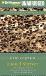 Game Control (Unabridged) Audiobook, by Lionel Shriver
