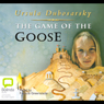 The Game of the Goose (Unabridged) Audiobook, by Ursula Dubosarsky