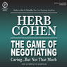 The Game of Negotiating: Caring...But Not That Much: The Complete Seminar, by Herb Cohen